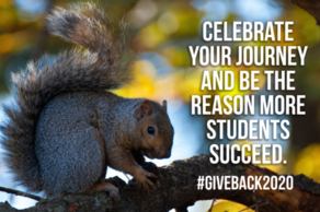 Celebrate your journey and be the reason more students succeed. #GiveBack2020